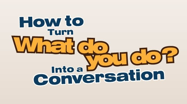 """How to Turn """"What do you do?"""" Into a Conversation"""