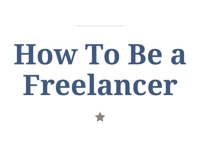 How To Be a Freelancer [Slideshow]